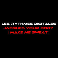 Les Rythmes Digitales - Jacques Your Body (Make Me Sweat)