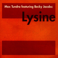 Max Tundra - Lysine (feat. Becky Jacobs)