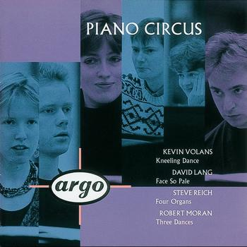 Piano Circus - Volans/Lang/Reich/Moran: Kneeling Dance/Face So Pale/Four Organs/Moran