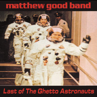 Matthew Good Band - Last Of The Ghetto Astronauts (Explicit)