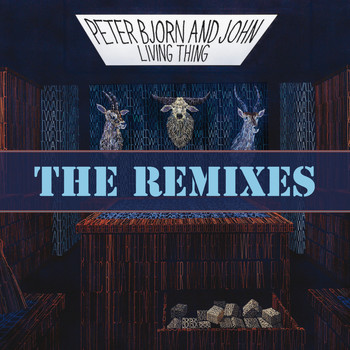 Peter Bjorn And John - Living Thing (The Remixes [Explicit])
