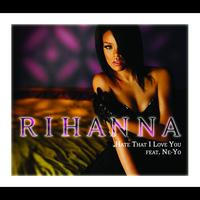 Rihanna - Hate That I Love You