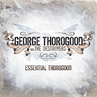 George Thorogood - Essential Thorogood