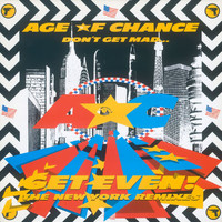 Age Of Chance - Don't Get Mad Get Even (The New York Remixes)