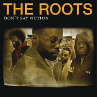The Roots - Don't Say Nuthin