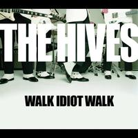 The Hives - Walk Idiot Walk (Int'l 2 Track)