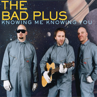 The Bad Plus - Knowing Me, Knowing You