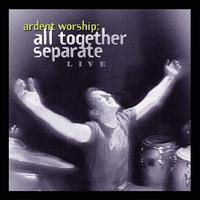 All Together Separate - Ardent Worship: All Together Separate Live