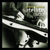 Satellite Soul - Ardent Worship: Satellite Soul