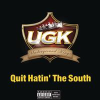 UGK Featuring Charlie Wilson and Willie D - Quit Hatin' The South (Main Version - Explicit)