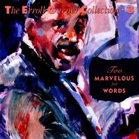Erroll Garner - Too Marvelous For Words - The Erroll Garner Collection