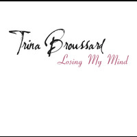 Trina Broussard - Losing My Mind