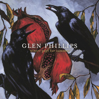 Glen Phillips - Winter Pays For Summer