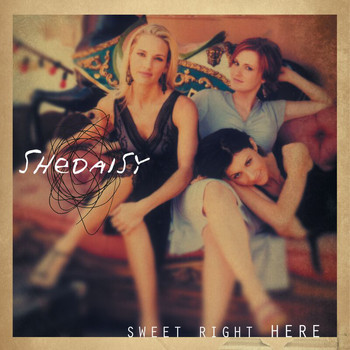SHeDAISY - Sweet Right Here