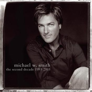 Michael W. Smith - The Second Decade 1993-2003