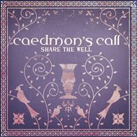 Caedmon's Call - Share The Well