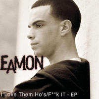 Eamon - I Love Them Ho's/F**k It EP (Explicit)