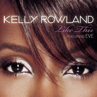 Kelly Rowland Featuring Eve - Like This