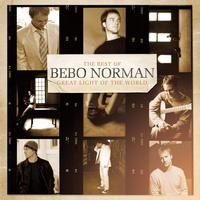 Bebo Norman - Great Light of the World:  The Best of Bebo Norman
