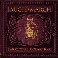 Augie March - Moo, You Bloody Choir