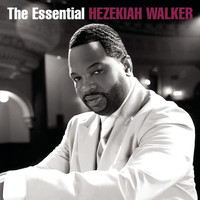 Hezekiah Walker - The Essential Hezekiah Walker