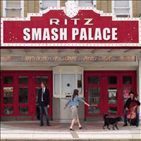 Smash Palace - Everybody Comes And Goes