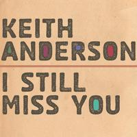 Keith Anderson - I Still Miss You