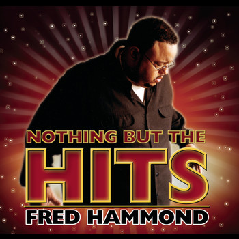 Fred Hammond - Nothing But The Hits: Fred Hammond