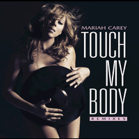 Mariah Carey - Touch My Body (Remixes)