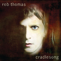 Rob Thomas - cradlesong (Rhapsody Exclusive)
