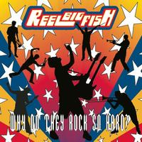 Reel Big Fish - Why Do They Rock So Hard (Explicit)