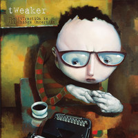 tweaker - The Attraction to All Things Uncertain
