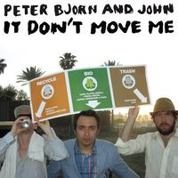 Peter Bjorn And John - It Don't Move Me