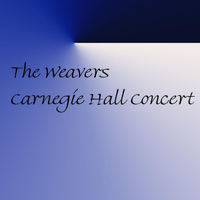Weavers - Carnegie Hall Concert