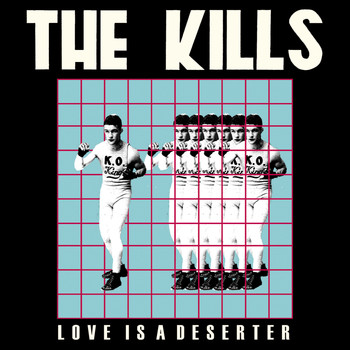 The Kills - Love Is A Deserter