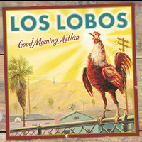 Los Lobos - Good Morning Aztlán