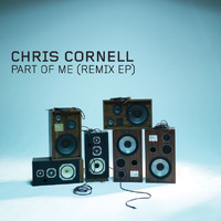 Chris Cornell - Part Of Me (Remix EP)