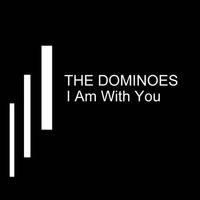 Dominoes - I Am With You