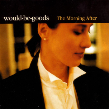 Would-Be-Goods - The Morning After