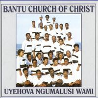 Bantu Church Of Christ - Uyehova Ngumalusi Wami