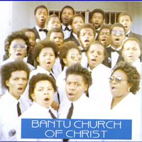 Bantu Church Of Christ - Bantu Church Of Christ