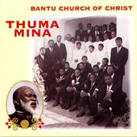 Bantu Church Of Christ - Thuma Mina