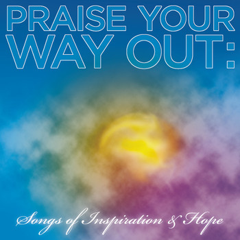 Various Artists - Praise Your Way Out: Songs of Inspiration & Hope