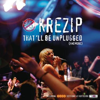 Krezip - That'll Be Unplugged (And More)