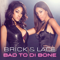 Brick & Lace - Bad To Di Bone (Canada Version)