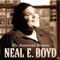 Neal E. Boyd - My American Dream