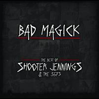 Shooter Jennings - Bad Magick - The Best Of Shooter Jennings & The .357's