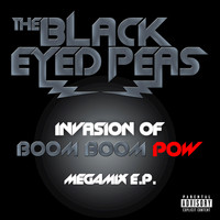 The Black Eyed Peas - INVASION OF BOOM BOOM POW – MEGAMIX E.P. (Explicit)