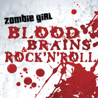 Zombie Girl - Blood, Brains & Rock 'N' Roll (Explicit)