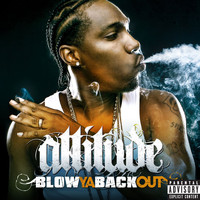 Attitude - Blow Ya Back Out (Explicit)